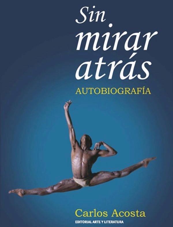 Carlos Acosta, Sin Mirar Atras, editorial Arte y Literatura, La Havane 2016 (?))